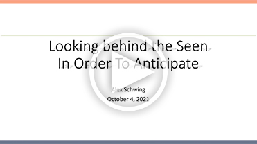 Looking behind-the-Seen in Order to Anticipate